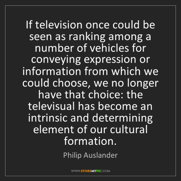 Philip Auslander: If television once could be seen as ranking among a number...