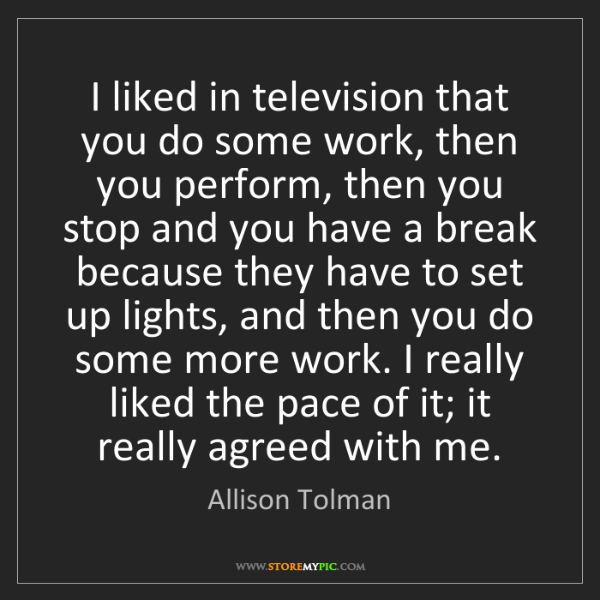Allison Tolman: I liked in television that you do some work, then you...