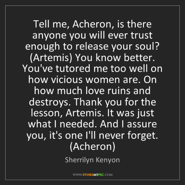 Sherrilyn Kenyon: Tell me, Acheron, is there anyone you will ever trust...