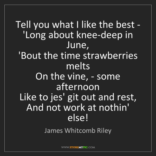 James Whitcomb Riley: Tell you what I like the best -  'Long about knee-deep...