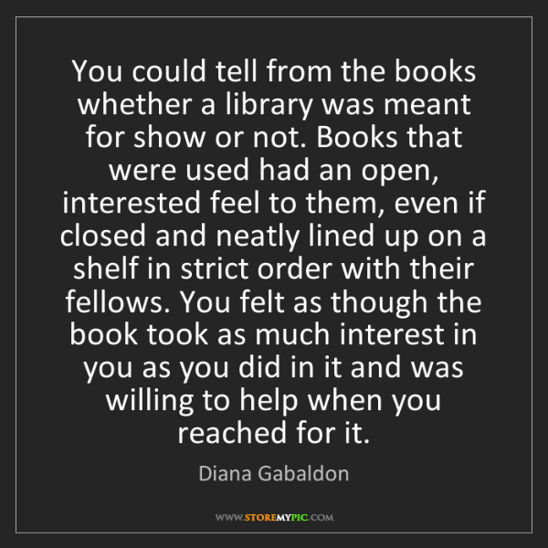 Diana Gabaldon: You could tell from the books whether a library was meant...