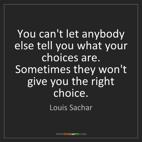 Louis Sachar: You can't let anybody else tell you what your choices...