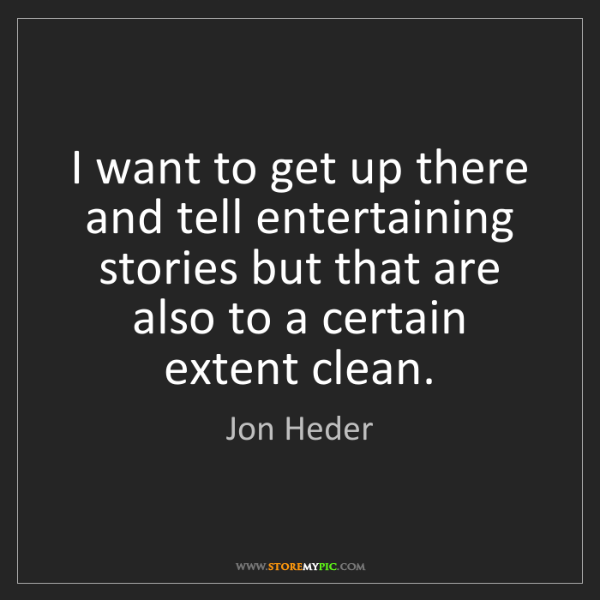 Jon Heder: I want to get up there and tell entertaining stories...