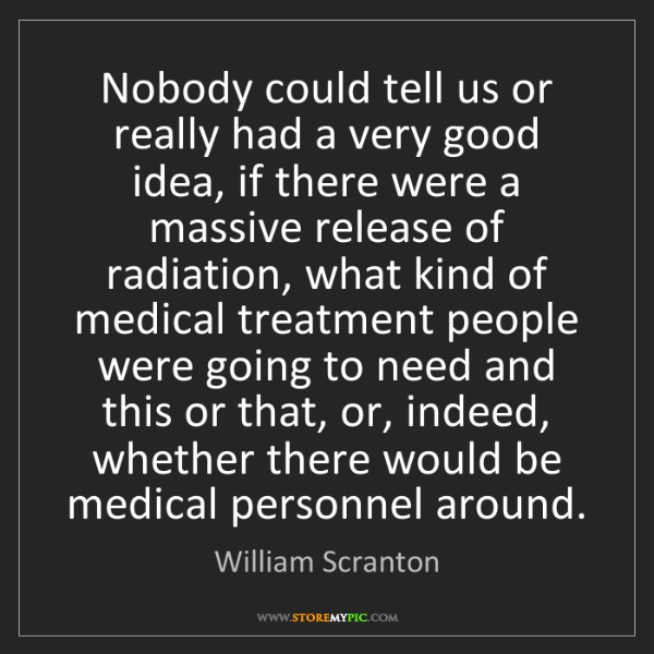 William Scranton: Nobody could tell us or really had a very good idea,...