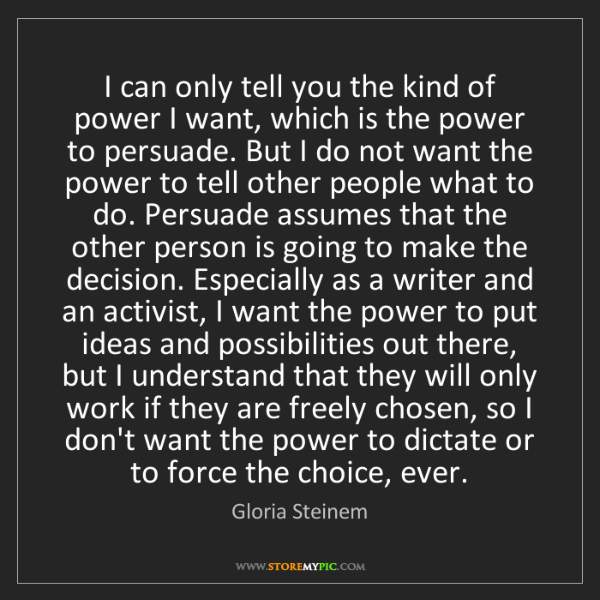 Gloria Steinem: I can only tell you the kind of power I want, which is...