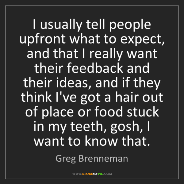 Greg Brenneman: I usually tell people upfront what to expect, and that...