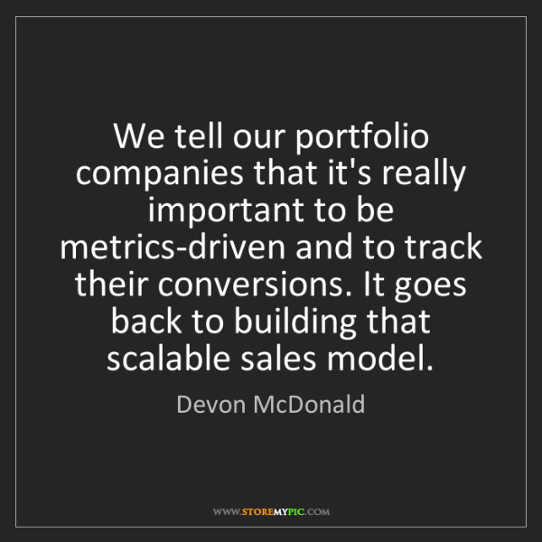 Devon McDonald: We tell our portfolio companies that it's really important...