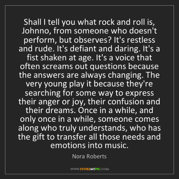 Nora Roberts: Shall I tell you what rock and roll is, Johnno, from...