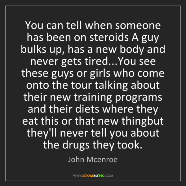 John Mcenroe: You can tell when someone has been on steroids A guy...