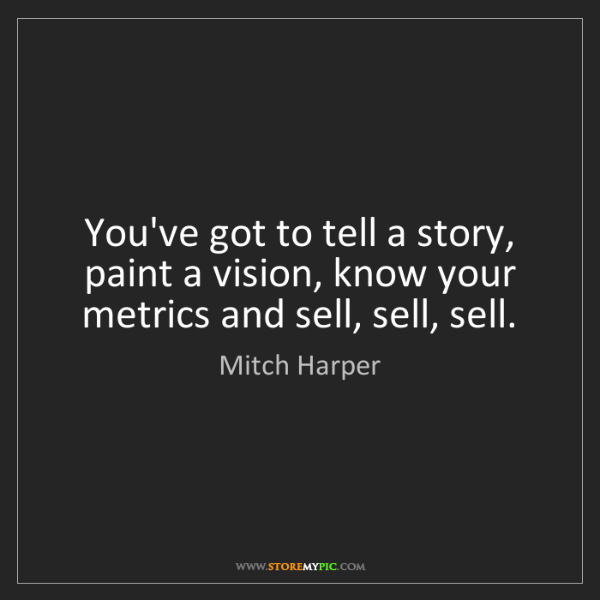 Mitch Harper: You've got to tell a story, paint a vision, know your...