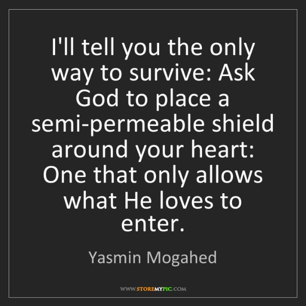 Yasmin Mogahed: I'll tell you the only way to survive: Ask God to place...