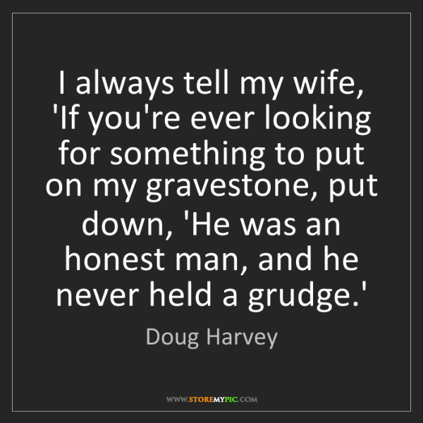 Doug Harvey: I always tell my wife, 'If you're ever looking for something...