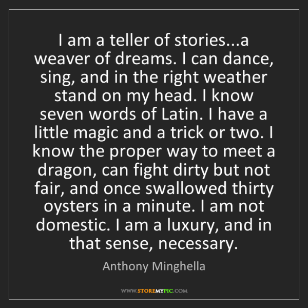 Anthony Minghella: I am a teller of stories...a weaver of dreams. I can...