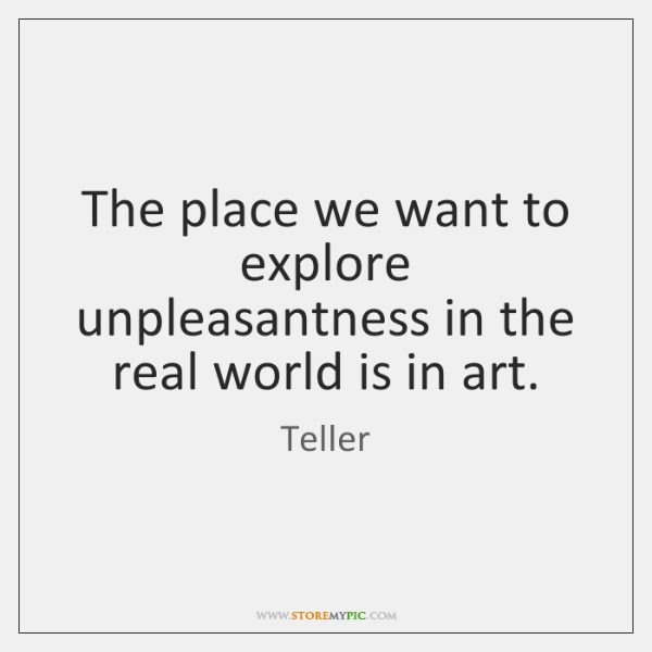 The place we want to explore unpleasantness in the real world is ...