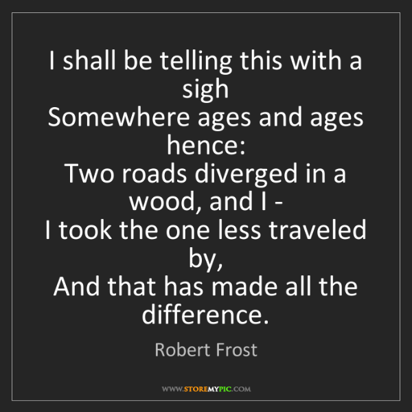 Robert Frost: I shall be telling this with a sigh   Somewhere ages...