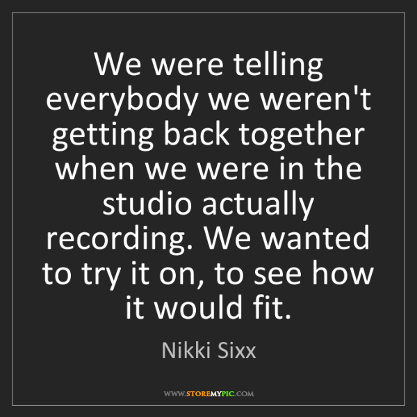 Nikki Sixx: We were telling everybody we weren't getting back together...
