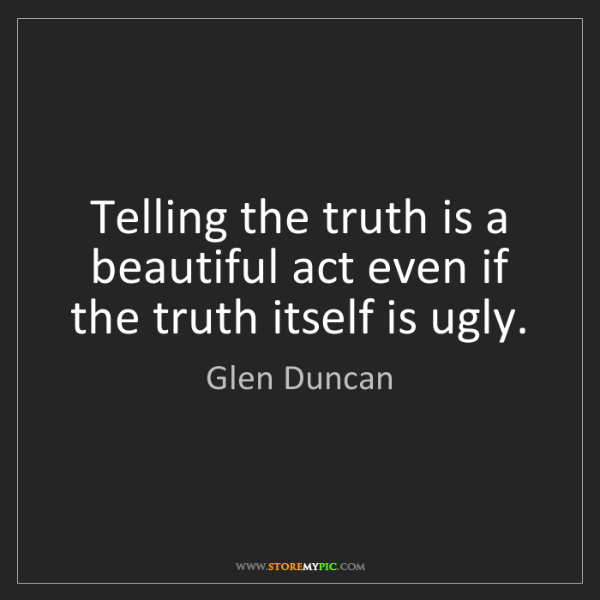 Glen Duncan: Telling the truth is a beautiful act even if the truth...