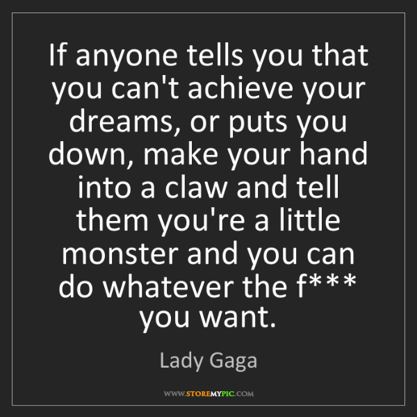 Lady Gaga: If anyone tells you that you can't achieve your dreams,...