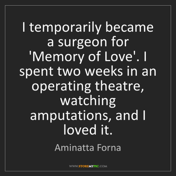 Aminatta Forna: I temporarily became a surgeon for 'Memory of Love'....