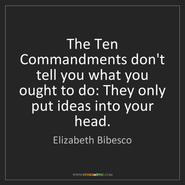 Elizabeth Bibesco: The Ten Commandments don't tell you what you ought to...