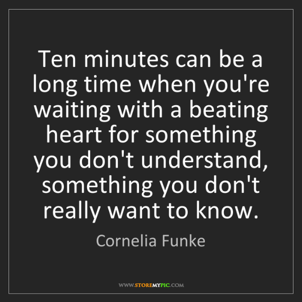 Cornelia Funke: Ten minutes can be a long time when you're waiting with...