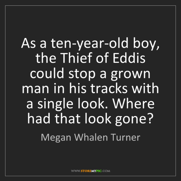 Megan Whalen Turner: As a ten-year-old boy, the Thief of Eddis could stop...