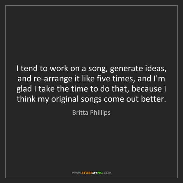 Britta Phillips: I tend to work on a song, generate ideas, and re-arrange...