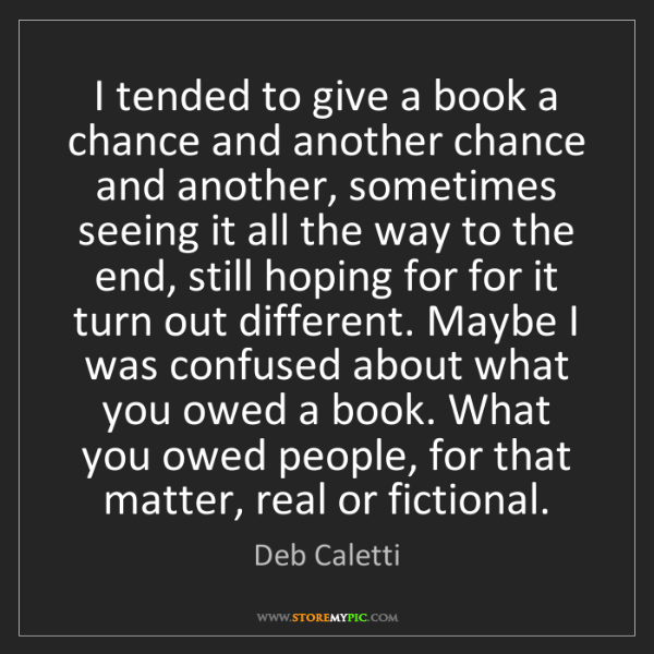 Deb Caletti: I tended to give a book a chance and another chance and...