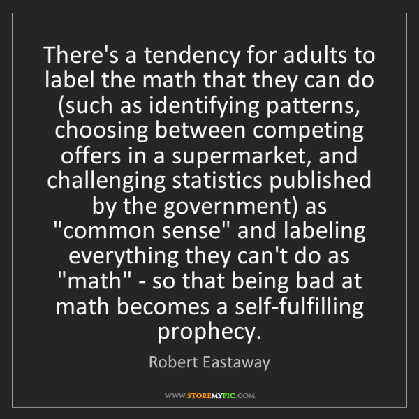 Robert Eastaway: There's a tendency for adults to label the math that...