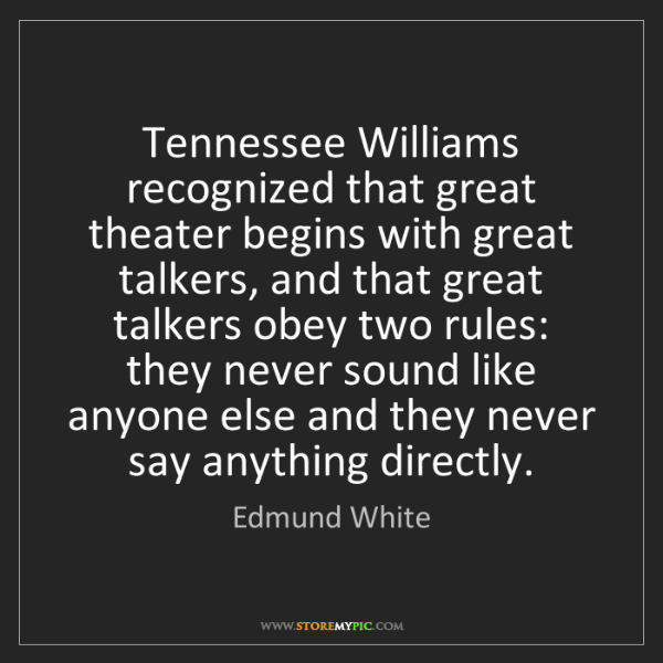 Edmund White: Tennessee Williams recognized that great theater begins...