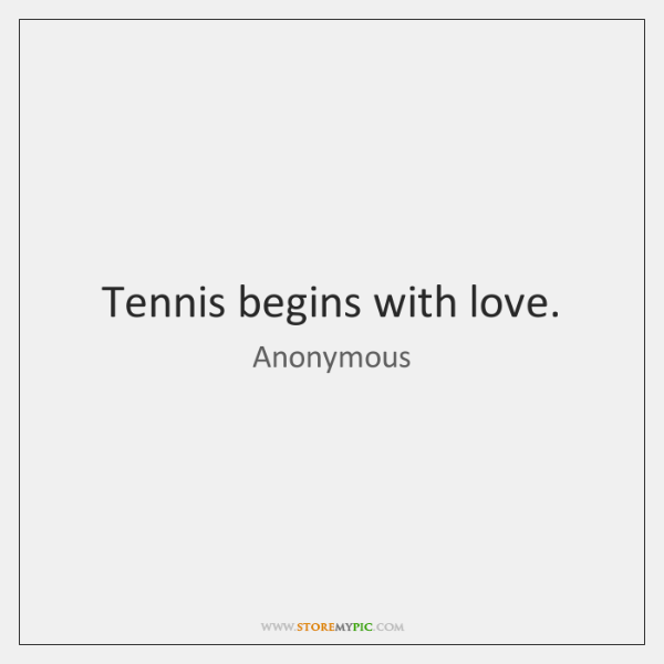 Tennis begins with love.