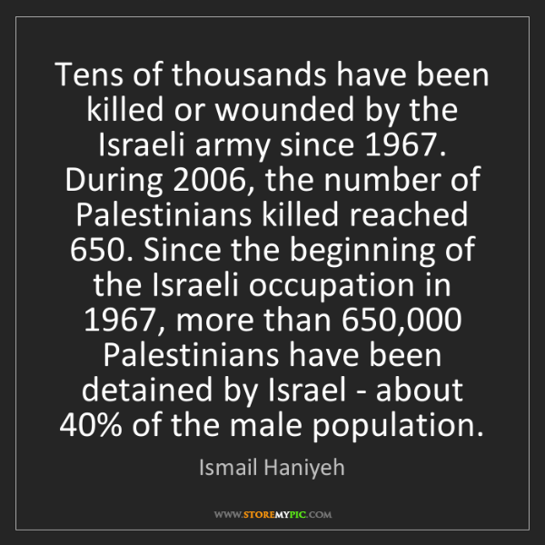 Ismail Haniyeh: Tens of thousands have been killed or wounded by the...