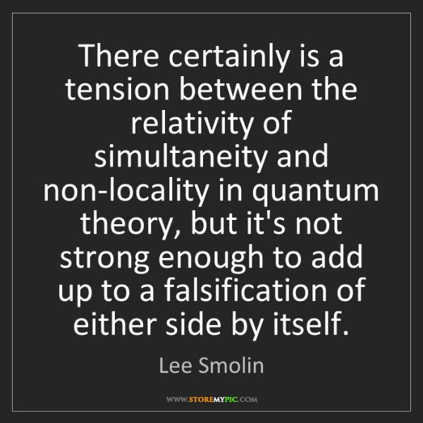 Lee Smolin: There certainly is a tension between the relativity of...