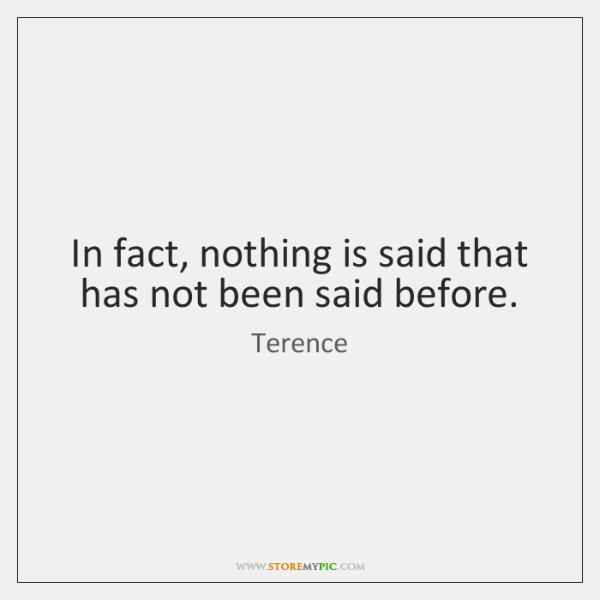In fact, nothing is said that has not been said before.