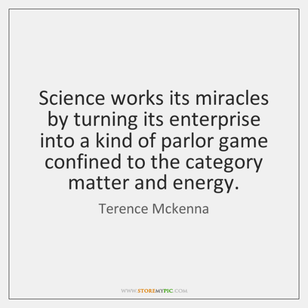 Science works its miracles by turning its enterprise into a kind of ...