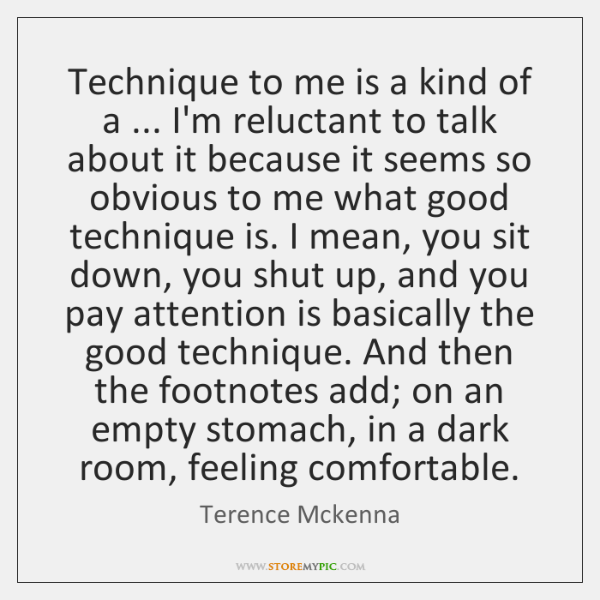 Technique to me is a kind of a ... I'm reluctant to talk ...
