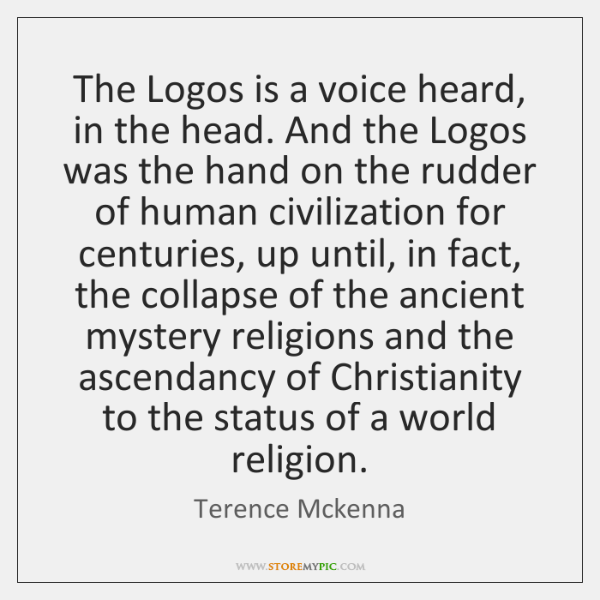 The Logos is a voice heard, in the head. And the Logos ...