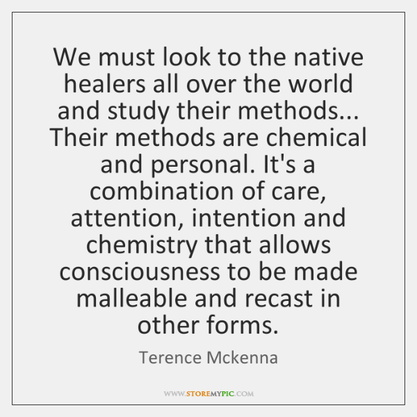 We must look to the native healers all over the world and ...