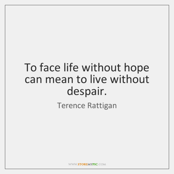 To face life without hope can mean to live without despair.
