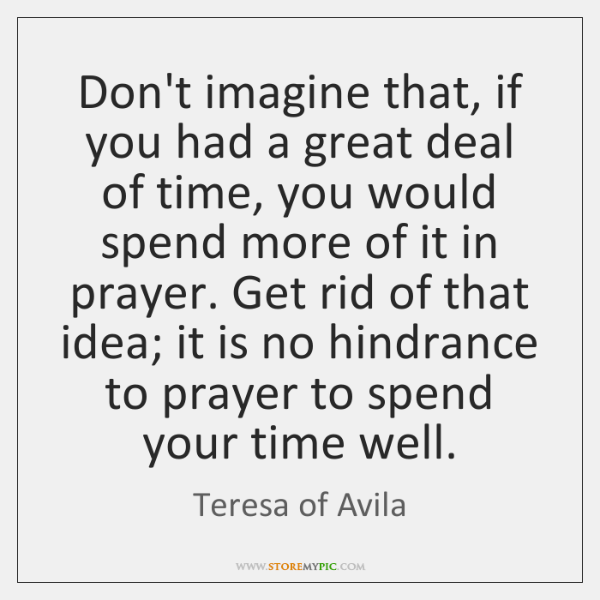 Don't imagine that, if you had a great deal of time, you ...
