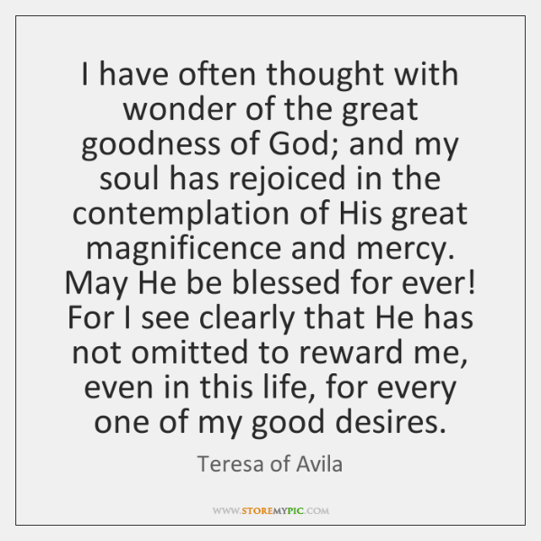I have often thought with wonder of the great goodness of God; ...