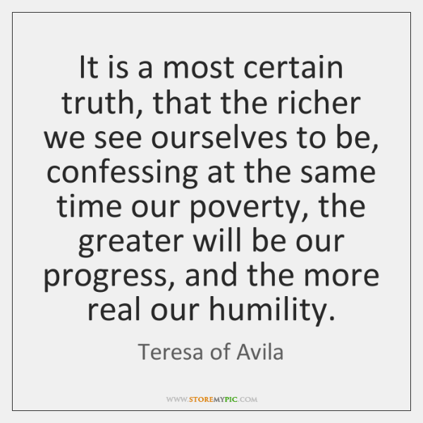 It is a most certain truth, that the richer we see ourselves ...