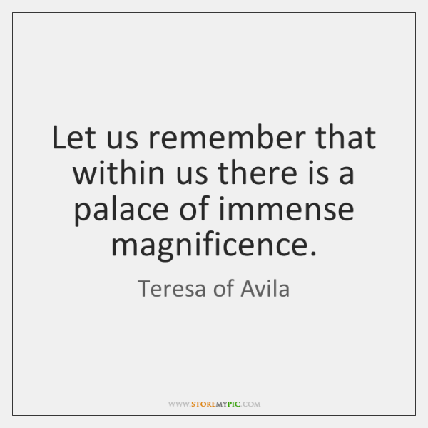 Let us remember that within us there is a palace of immense ...