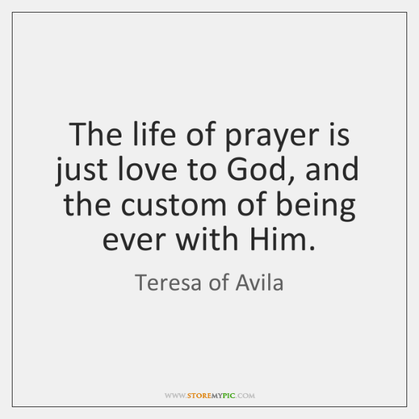 The life of prayer is just love to God, and the custom ...