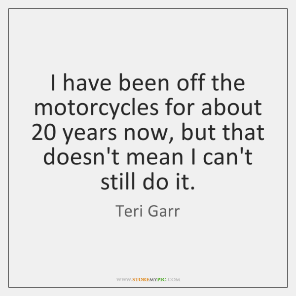 I have been off the motorcycles for about 20 years now, but that ...