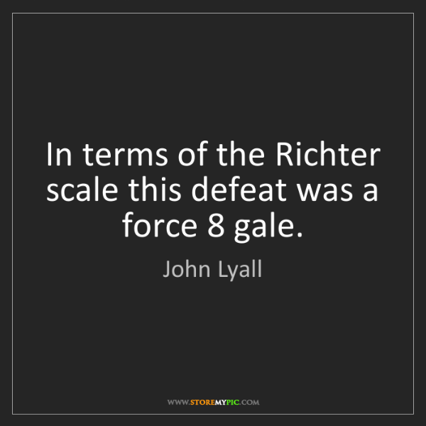 John Lyall: In terms of the Richter scale this defeat was a force...