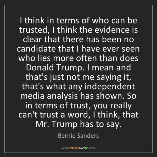 Bernie Sanders: I think in terms of who can be trusted, I think the evidence...