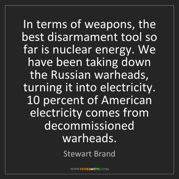 Stewart Brand: In terms of weapons, the best disarmament tool so far...