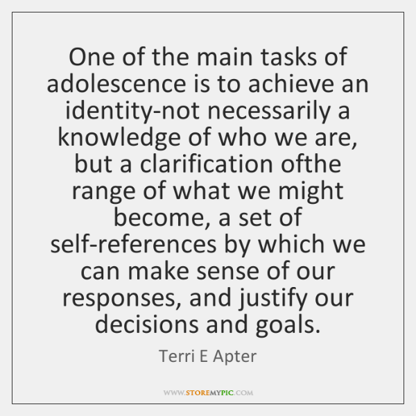 One of the main tasks of adolescence is to achieve an identity-not ...