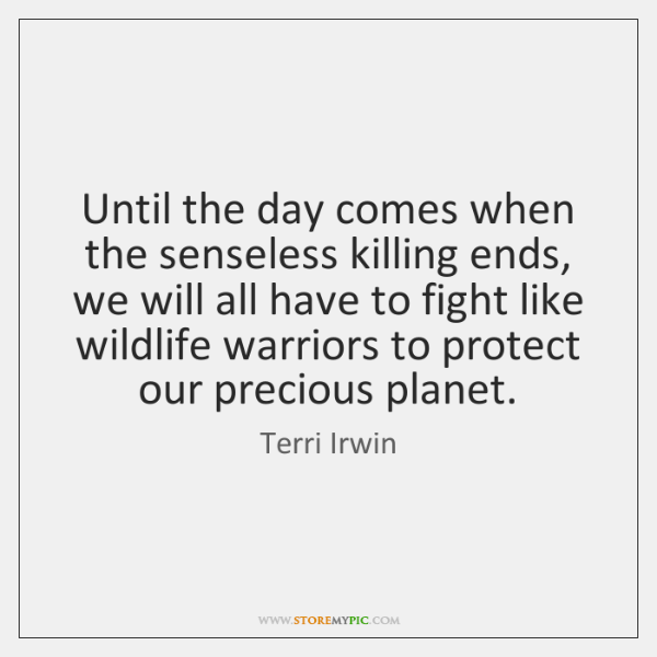 Until the day comes when the senseless killing ends, we will all ...